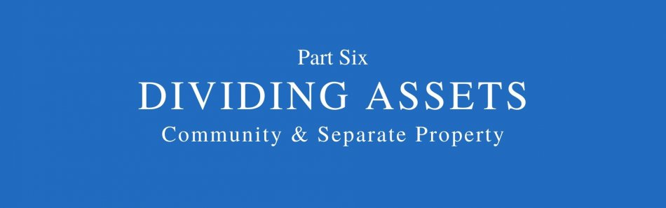 words part six dividing assets community and separate property