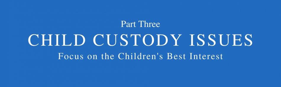 words part three child custody issues focus on the children's best interest