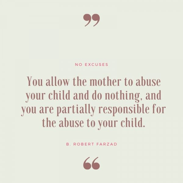 Quote that reads, you allow the mother to abuse your child and do nothing, and you are partially responsible for the abuse to your child.