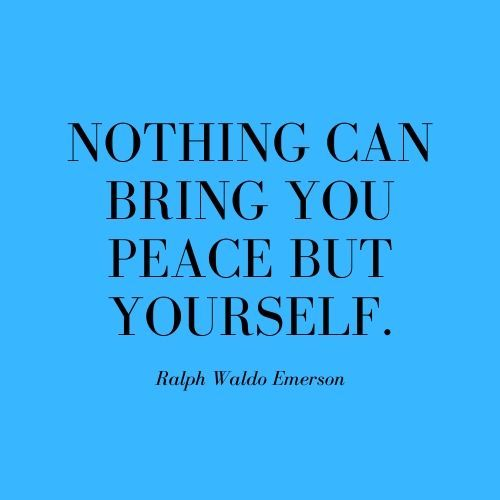 The quotation nothing can bring you peace but yourself, by Ralph Waldo Emerson