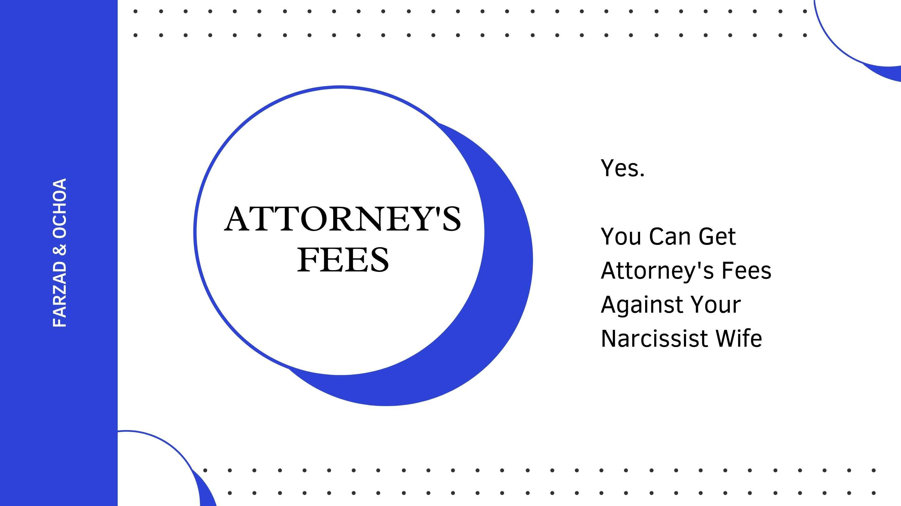 Blue and White rectangular box. Words attorney's fees and yes, you can get attorney's fees against your narcissist wife