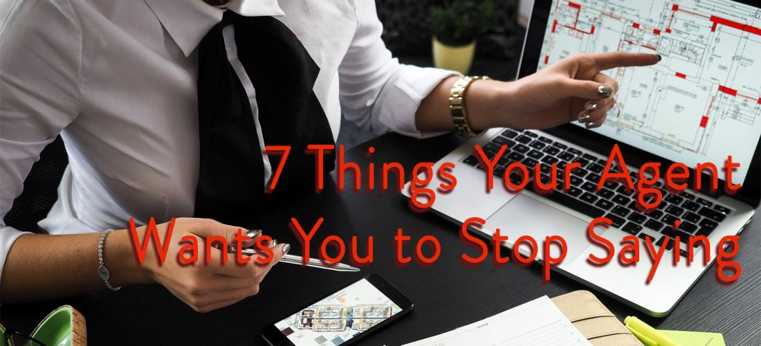 7 Things Your Agent Wants You to Stop Saying