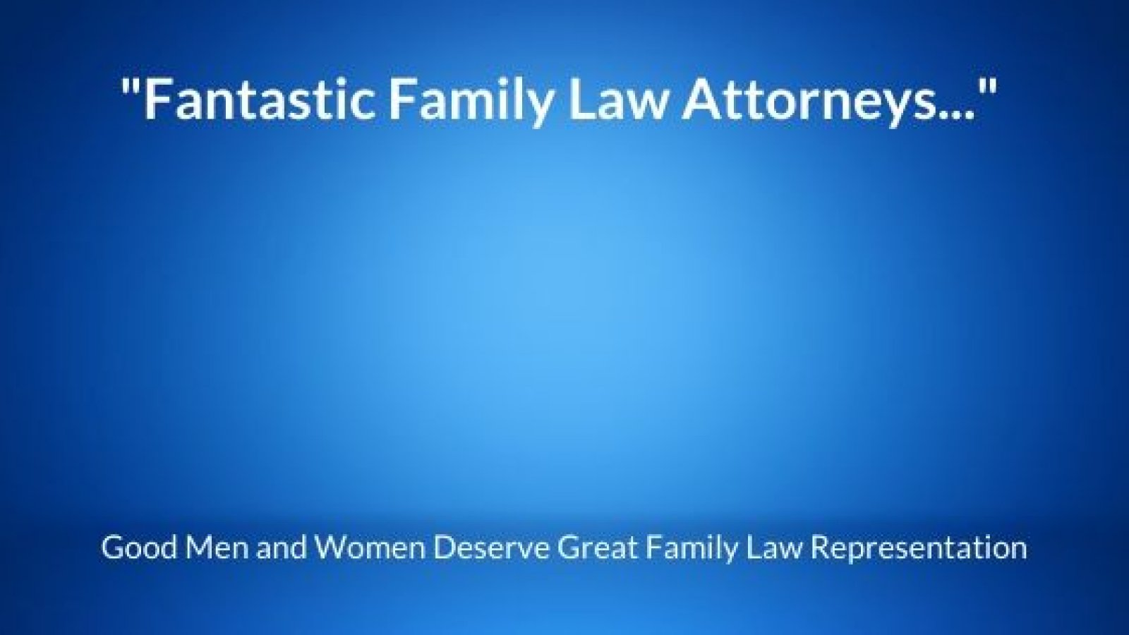 Blue background with the words fantastic family law attorneys and good men and women deserve great family law representation