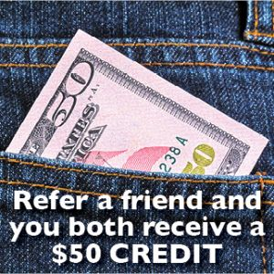 $50 for you & $50 for them! Refer a Friend