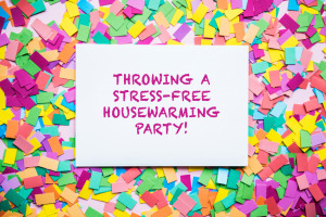 Tips for Throwing a Stress-Free Housewarming Party