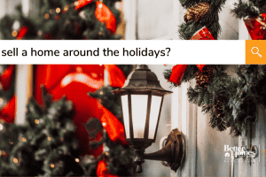 Real Estate FAQ: Should I Sell a Home Around the Holidays?