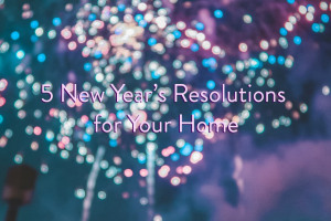 5 New Year�s Resolutions for Your Home